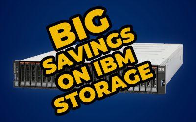 Big Savings on IBM Storage