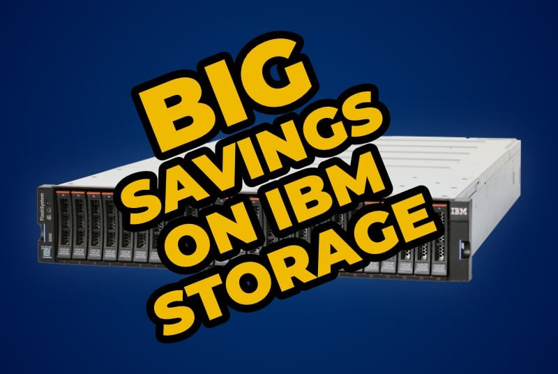 Big Savings on IBM Storage